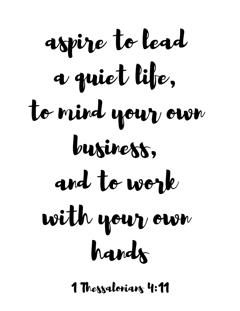 aspire to lead a quiet life, to mind your own business, and to work with your own hands